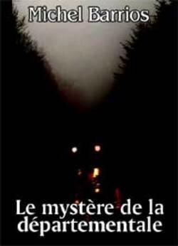 Le mystère de la départementale (Version Intégrale)...michel barrios