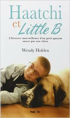Wendy Holden : Haatchi & Little B.