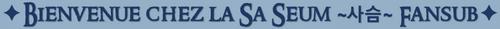 ✦ Bienvenue chez la Sa Seum ~사슴~ Fansub ✦
