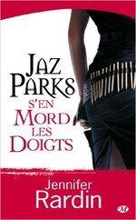 Jaz Parks, Tome 1 : Jaz Parks s'en mord les doigts de Jennifer Rardin
