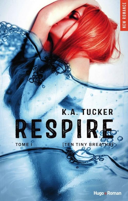 """Respire"" T.1 de K.A.Tucker"