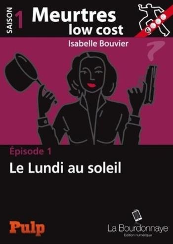 Meurtres low cost - Saison 1 Le lundi au soleil - Isabelle Bouvier