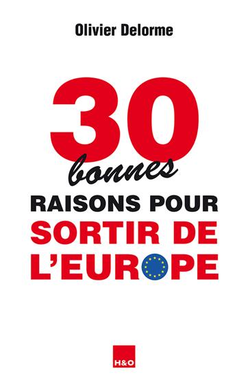 Oliver Delorme, 30 bonnes raisons pour sortir de l'Europe, Olivier Delorme, H&0