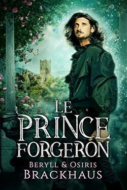 Le Prince Forgeron de Beryl et Osiris Brackhaus