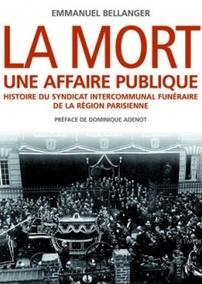 La mort une affaire publique. Histoire du syndicat intercommunal funéraire de la région parisienne. Emmanuel Bellanger