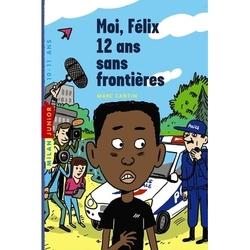Moi, Félix, 12 ans, sans frontières - Poche Marc Cantin
