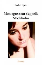 Mon agresseur s'appelle Stockholm (Rachel Ryder)