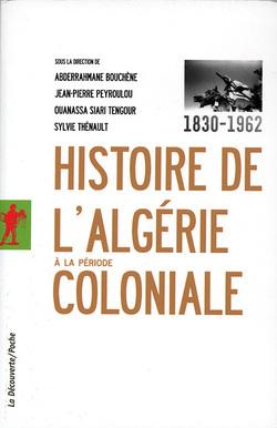 Histoire de l'Algérie à la période coloniale, 1830-1962, par Sylvie Thénaut et alii