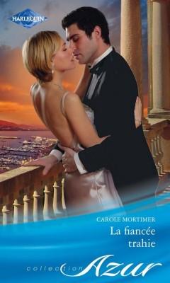 La fiancée trahie - Carole Mortimer