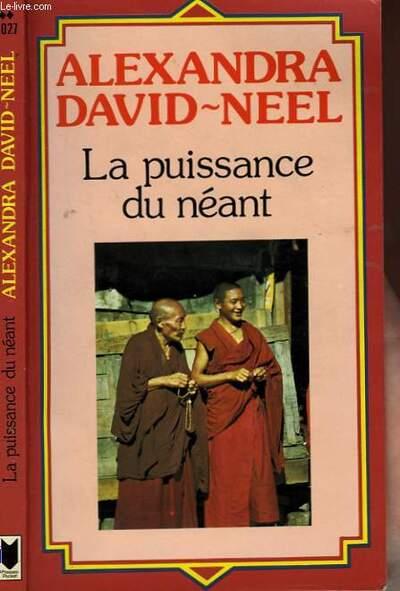 Alexandra David Neel - La Puissance du néant