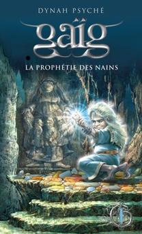 Dynah Psyché - Gaïg T.1- La prophétie des nains