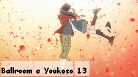 Ballroom e Youkoso 13