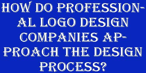 How Do Professional Logo Design Companies Approach the Design Process?
