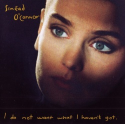 SINEAD O'CONNOR - I Do Not Want I Haven't Got