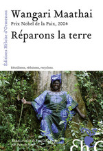 Wangari Maathai (prix Nobel de la paix 2014) – Réparons la terre