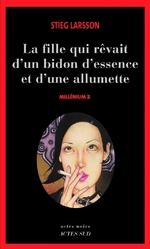 Millénium : la fille qui rêvait d'un bidon d'essence et d'une allumette • Stieg Larsson
