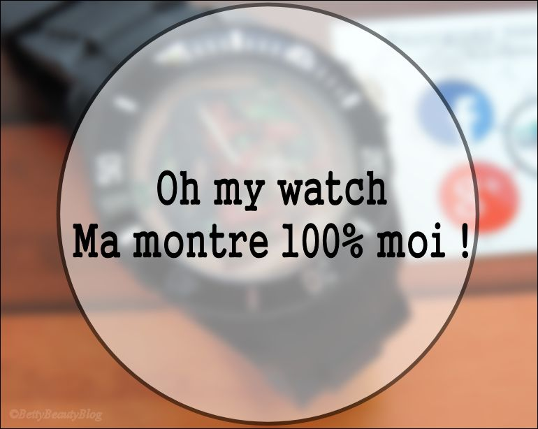 Oh my watch ma montre 100% moi !