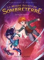 Le monde secret de Sombreterre, tome 1 : Le clan perdu (Cassandra O'Donnell)