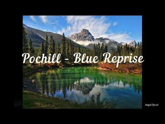 POCHILL - Blue Reprise  (Chillout)