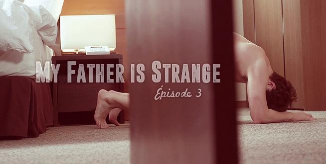 Father is Strange épisode 4 !