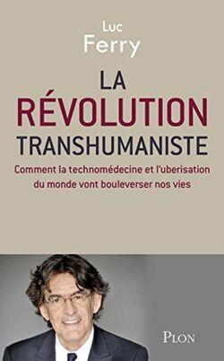 La Révolution transhumaniste - Luc Ferry