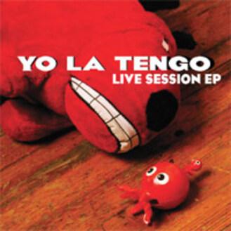 Les SINGLéS : Yo La Tengo EP: Live Session (2007)