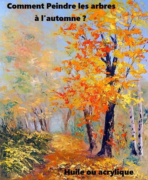 Dessin et peinture - vidéo 2648 : Comment peindre les arbres en automne 2 ? - huile, acrylique, pastel, aquarelle.