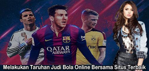 Melakukan Taruhan Judi Bola Online Bersama Situs Terbaik
