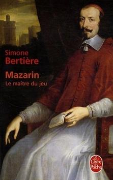 Mazarin, le Maître du Jeu ; Simone Bertière