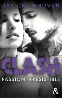 Clash, tome 4 : passion irrésistible (Jay Crownover)