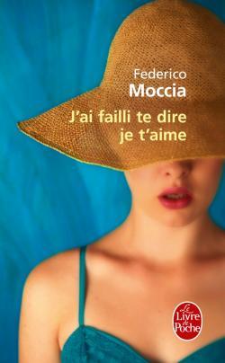 J'ai failli te dire je t'aime de Federico Moccia