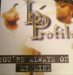 LO' PROFILE - YOU'RE ALWAYS ON MY MIND (EP 1997)