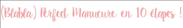 [Blabla] Perfect Manucure en 10 étapes!