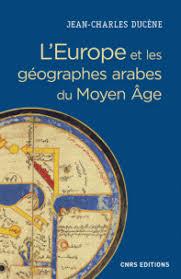 L'Europe et les géographes arabes du Moyen Age - Jean-Charles Ducène
