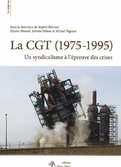 Livre : La CGT (1975-1995) un syndicalisme à l'épreuve des crises