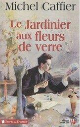 Le jardinier aux fleurs de verre de Michel CAFFIER