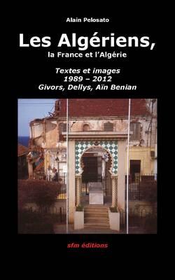 Les Algériens, la France et l'Algérie