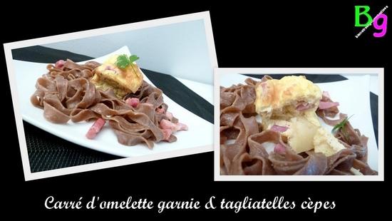 Carré d'omelette garnie & tagliatelles cèpes