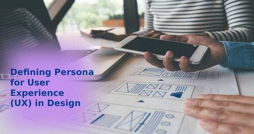Defining Persona for User Experience (UX) in Design