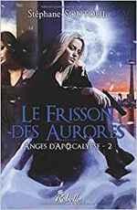 Anges d'Apocalypse : T2- Le Frisson des aurores de Stéphane Soutoul