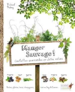 26 avril '14 - Manger sauvage!  Cueillettes gourmandes en pleine nature de Richard Mabey