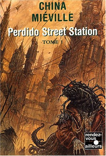 Perdido Street Station, tome 1 - China Miéville