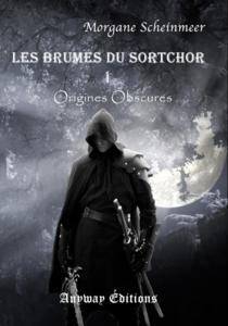 Les Brumes du Sortchor, tome1 : Origines Obscures (Morgane Scheinmeer)