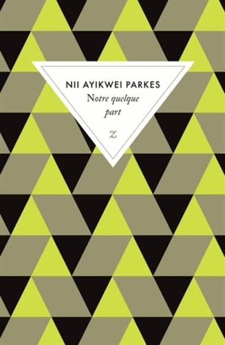 Notre quelque part - Nii Ayiekwe Parkes