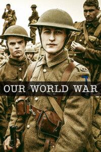 Our World War : Le quotidien des soldats britanniques pendant la Première Guerre mondiale. ... ----- ... Origine de la serie : Britannique Genre : Drame, Guerre Statut : Achevé Note spectateurs : Our World War - Saison 1 [Complète] 3,1/5 (2) Date de diffusion : Novembre 2014