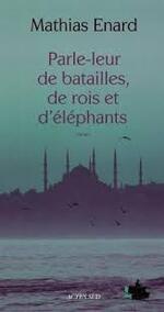 Mathias Enard, Parle-leur de batailles, de rois et d'éléphants, Actes Sud