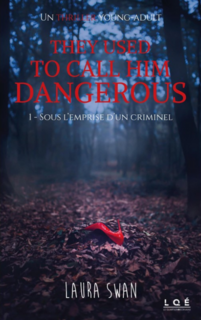 They used to call him dangerous, tome 1 : Sous l'emprise d'un criminel (Laura Swan)