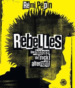Rebelles - Une histoire de rock alternatif