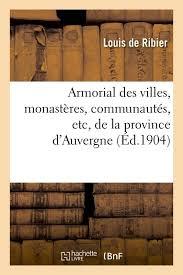 Armorial des villes, monastères, etc. d'Auvergne - Louis de Ribier