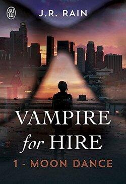 Vampire for Hire – T1 : Moon dance de J. R. Rain